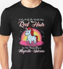 Only 2% of the world has red hair so I'm basically a majestic unicorn - funny red hair Unisex T-Shirt