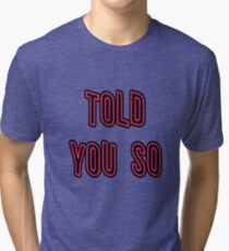 Told You So - Black Tri-blend T-Shirt