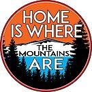 HOME IS WHERE THE MOUNTAINS ARE SIERRA NEVADA ROCKY MOUNTAIN SMOKY APPALACHIAN  by MyHandmadeSigns