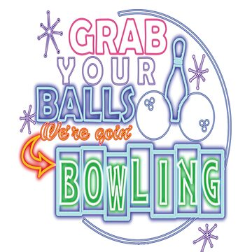 Grab Your Balls We're Going Bowling Neon Lettering by bstees