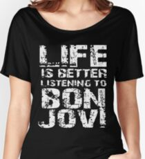 life is better listening to bon jovi t-shirts Women's Relaxed Fit T-Shirt