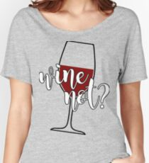 Wine Not? Women's Relaxed Fit T-Shirt