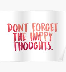 Don't forget the happy thoughts Poster