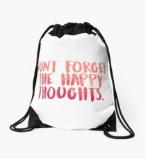 Don't forget the happy thoughts Drawstring Bag