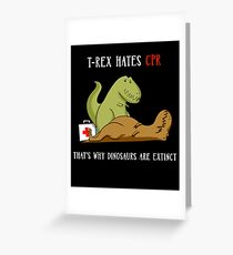 T-Rex Hates CPR That's Why Dinosaurs Are Extinct Greeting Card