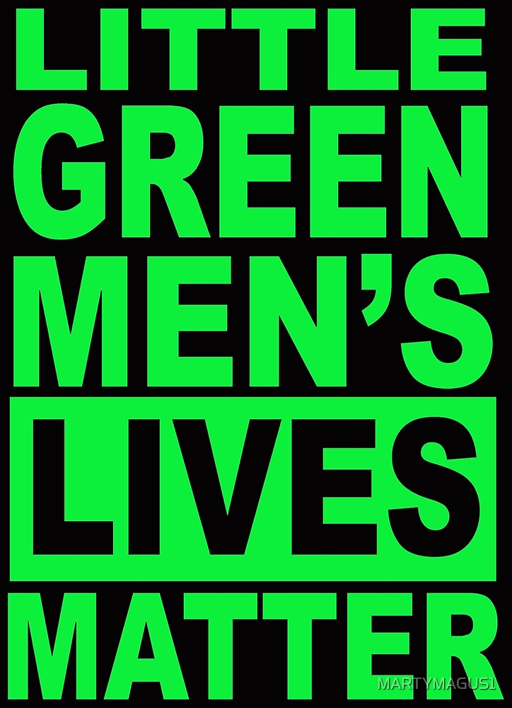 LITTLE GREEN MENS LIVES MATTER 1 by MARTYMAGUS1