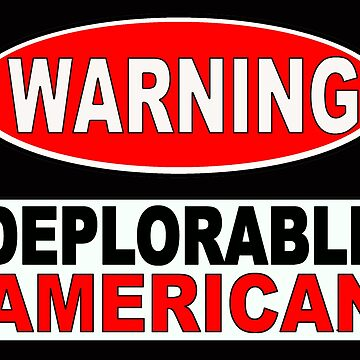DEPLORABLE AMERICAN WARNING 1 by MARTYMAGUS1