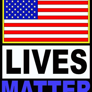 American Lives Matter 1 by MARTYMAGUS1
