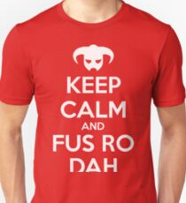 Keep calm and fus ro dah I T-Shirt