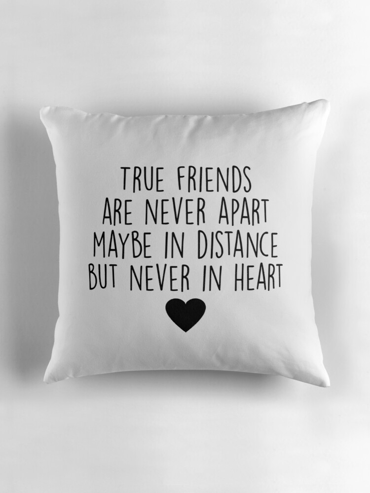 Quot True Friends Are Never Apart Quot Throw Pillows By Quotation