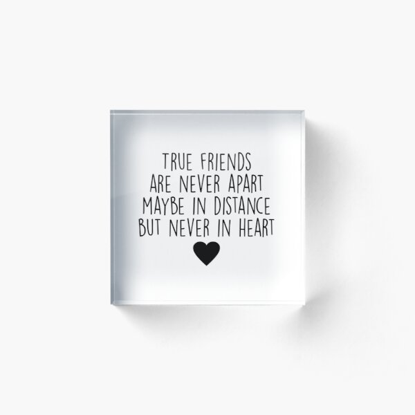 True friends are never apart Acrylic Block