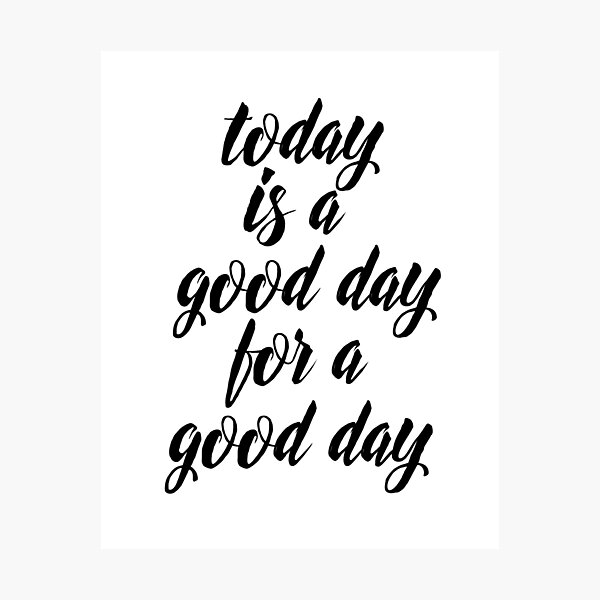 Today Is A Good Day For A Good Day Photographic Print