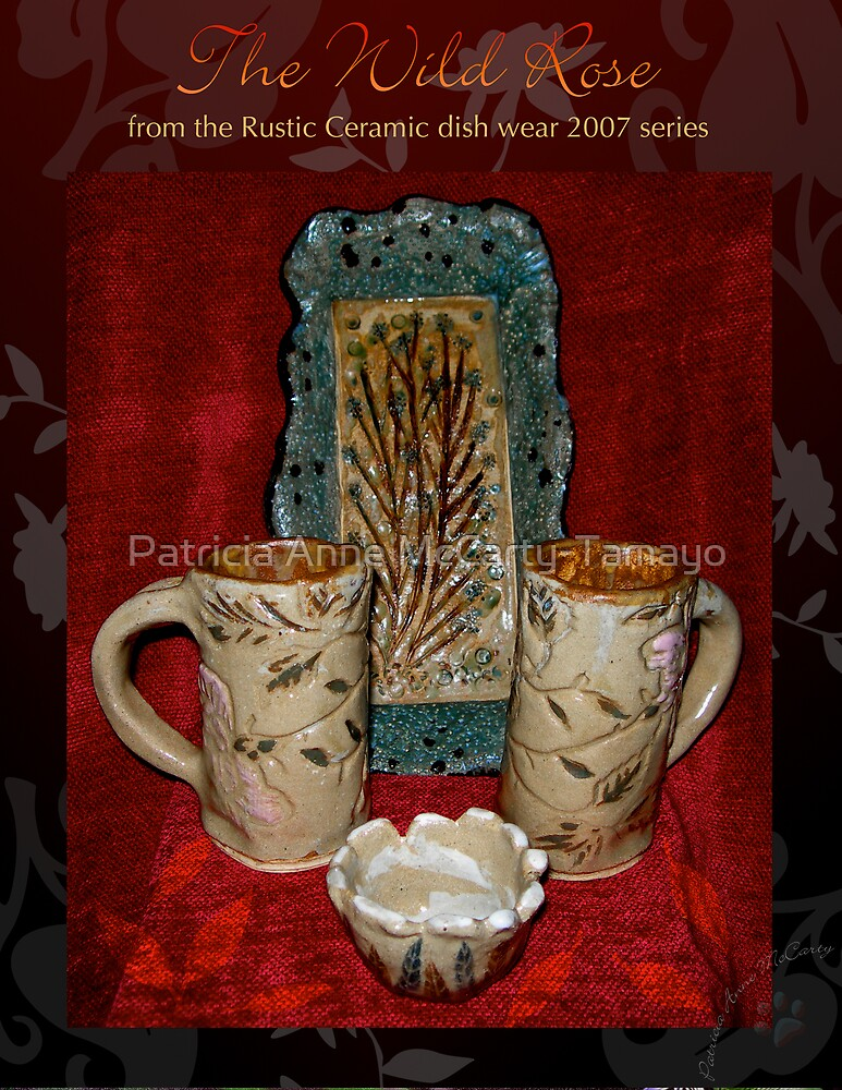 "RUSTIC CERAMIC: ""The Wild Rose"" by Patricia Anne McCarty-Tamayo"