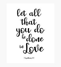 Let All That You Do Be Done In Love - 1 Corinthians 16:14 Photographic Print