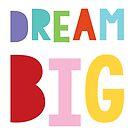 dream big by creativemonsoon