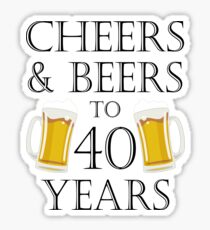 Cheers and Beers To 40 Years Quote -  40th Birthday Gift Sticker