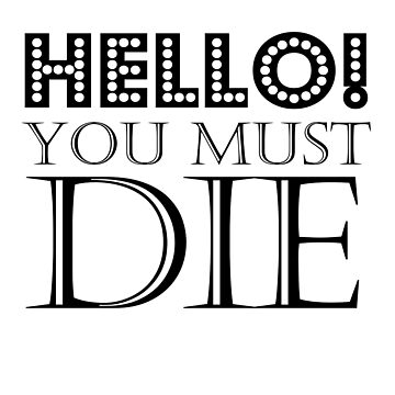 HELLO! You Must Die (White) by pharaohhaley