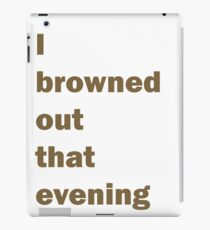 I Browned Out. Mac - Always Sunny iPad Case/Skin