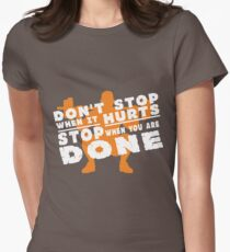 Don't Stop When It Hurts Stop When You Are DONE Women's Fitted T-Shirt