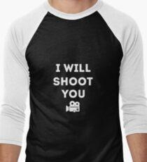 I will Shoot You - Photographer and Videographer Men's Baseball ¾ T-Shirt