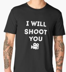 I will Shoot You - Photographer and Videographer Men's Premium T-Shirt