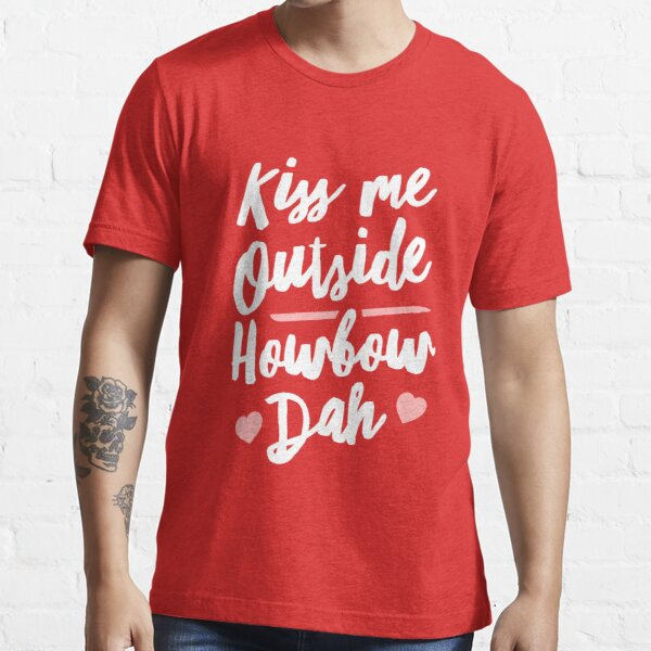 Kiss Me Outside Howbow Dah Essential T-Shirt