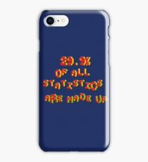 29. 9% Of All Statistics Are Made Up iPhone Case/Skin