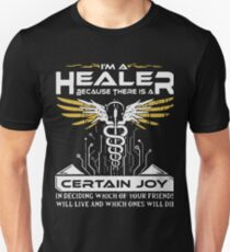 i'm a healer because there is a certain joy in deciding which of your friends will live and which ones will die t-shirts T-Shirt