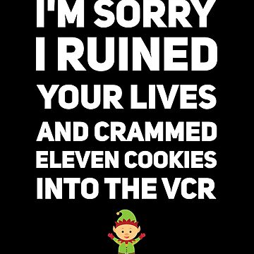 I'm sorry I ruined your lives and crammed eleven cookies into the vcr by alexmichel91
