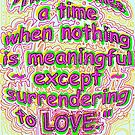surrendering to LOVE ~ Rumi by TeaseTees