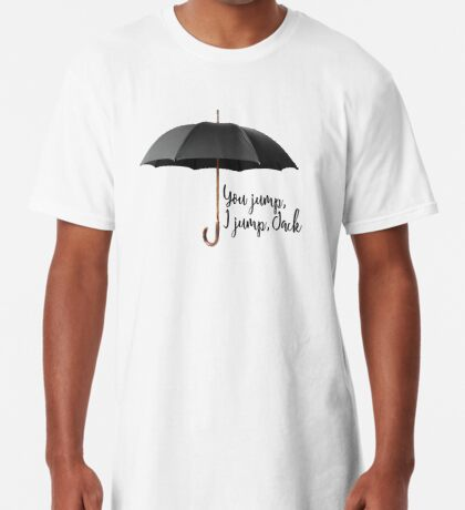You Jump, I Jump Long T-Shirt