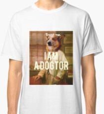 Trust Me I Am A Dogtor Classic T-Shirt