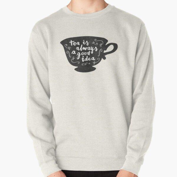 Tea Is Always A Good Idea Pullover Sweatshirt