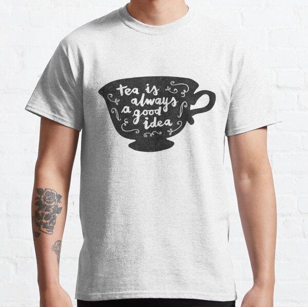 Tea Is Always A Good Idea Classic T-Shirt