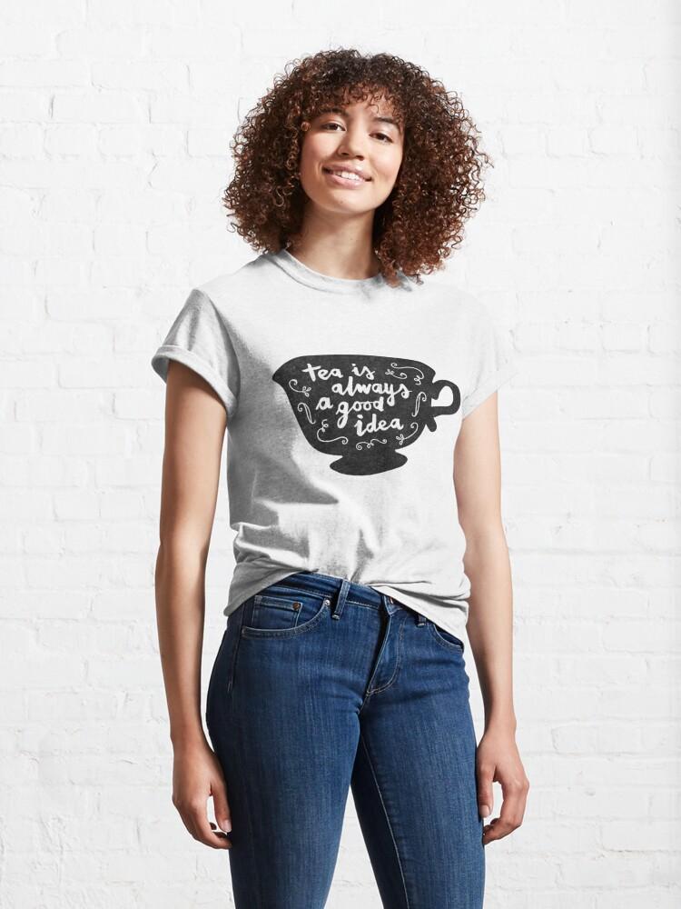 Alternate view of Tea Is Always A Good Idea Classic T-Shirt