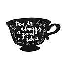 Tea Is Always A Good Idea by meandthemoon