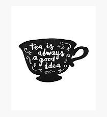 Tea Is Always A Good Idea Photographic Print