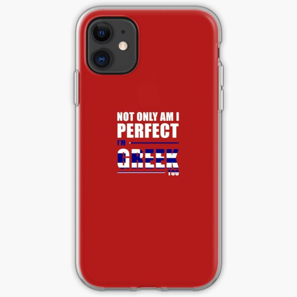 Not Only Am I Perfect I'm Greek Too iPhone Soft Case