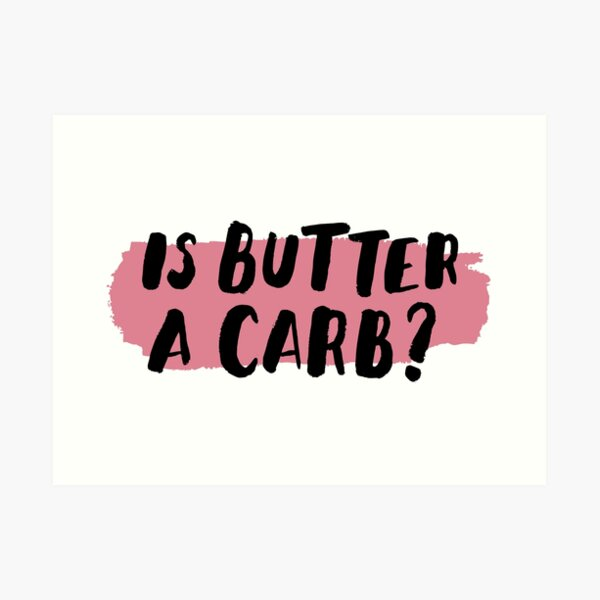 Is Butter A Carb? Art Print