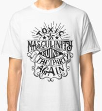 Toxic masculinity ruins the party again - My Favorite Murder Classic T-Shirt