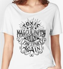 Toxic masculinity ruins the party again - My Favorite Murder Women's Relaxed Fit T-Shirt