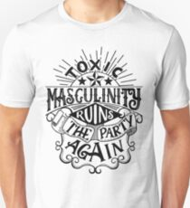 Toxic masculinity ruins the party again - My Favorite Murder Unisex T-Shirt