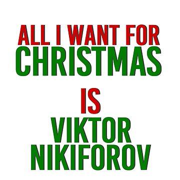 All I Want For Christmas (Viktor Nikiforov) by MizSarie