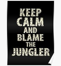 Keep Calm And Blame The Jungler Poster