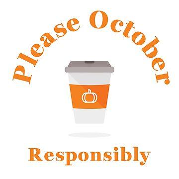 Funny Pumpkin Spice Latte Design, Please October Responsibly by kathleenfrank