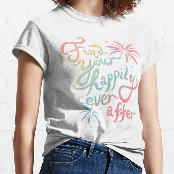 Find Your Happily Ever After Classic T-Shirt