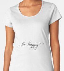 be happy script hand written typography Women's Premium T-Shirt