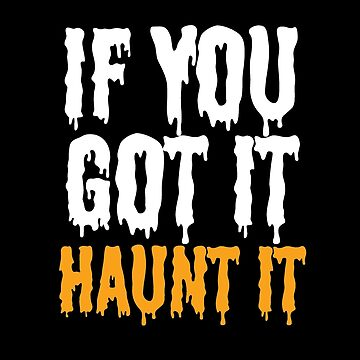 If You Got It, Haunt It by snitts