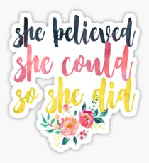 She believed she could so she did <3  Sticker