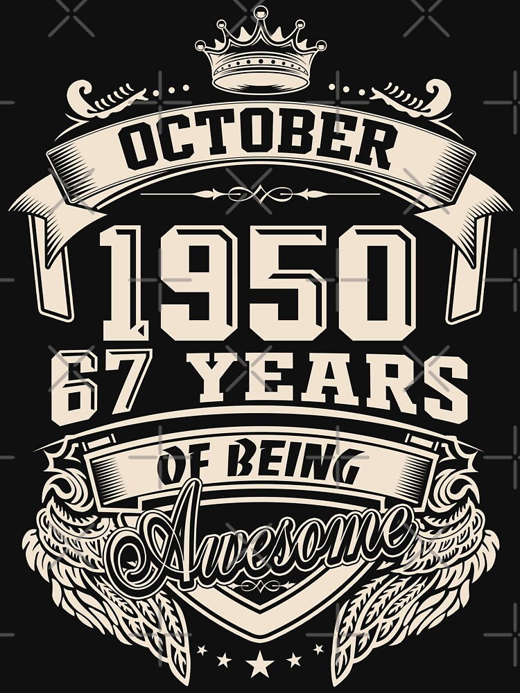 Born In October 1950, 67 Years of Being Awesome by dragts